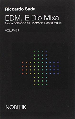 EDM, e Dio mixa. Guida polifonica all'electronic digital music: 1