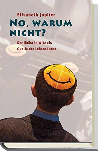 No, warum nicht?: Der jüdische Witz als Quelle der Lebenskunst