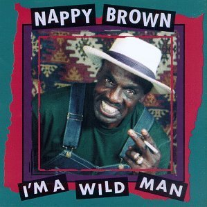 I'm a Wild Man by Nappy Brown Nappy Brown
