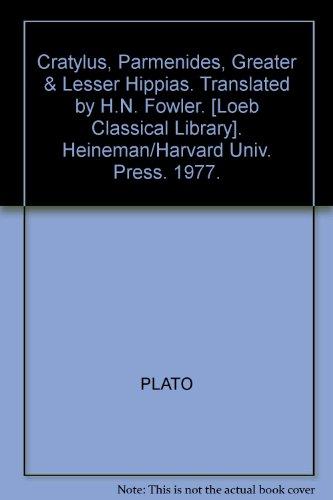 Cratylus, Parmenides, Greater & Lesser Hippias. Translated by H.N. Fowler. [Loeb Classical Library]. Heineman/Harvard Univ. Press. 1977.