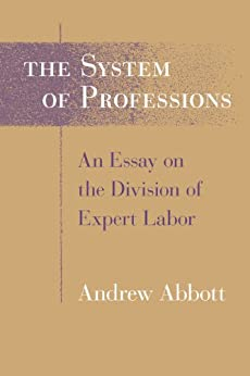 The System of Professions: An Essay on the Division of Expert Labor (Institutions) von [Abbott, Andrew]