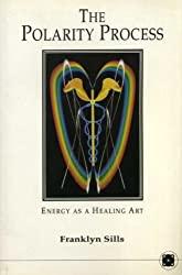 Polarity Process: Energy as a Healing Art by Franklyn Sills (1989-05-31)