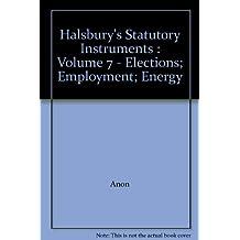 Halsbury's Statutory Instruments; Volume 7, 2005 Issue: Elections; Employment; Energy