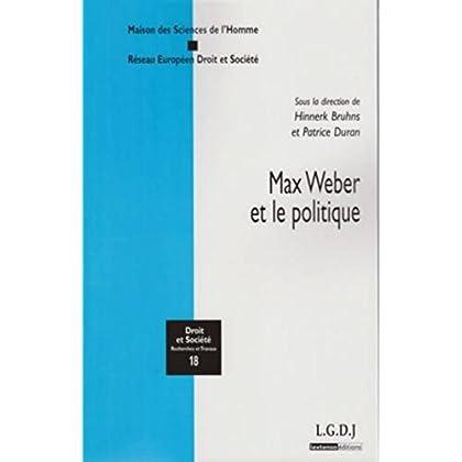 Max Weber et le politique. Sous la direction de Hinnerk Bruhns et Patrice Duran
