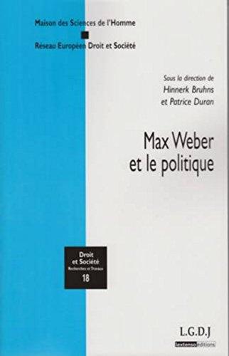 Max Weber et le politique. Sous la direction de Hinnerk Bruhns et Patrice Duran par Collectif
