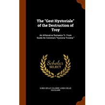 """The """"Gest Hystoriale"""" of the Destruction of Troy: An Alliterative Romance Tr. From Guido De Colonna's """"Hystoria Troiana."""""""