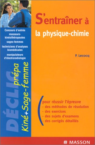 S'entraîner à la physique-chimie : Concours masseurs-kinésithérapeutes, sages-femmes, techniciens d'analyses biomédicales, manipulateurs d'électroradiologie