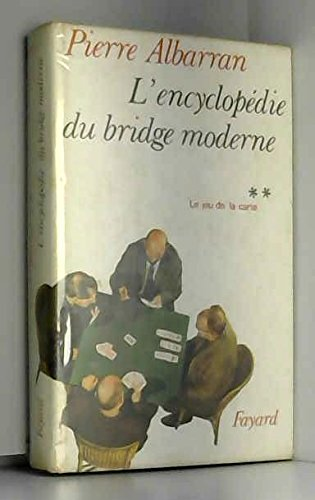 L'encyclopédie du bridge moderne. t.2 : le jeu de carte par Pierre. Albarran