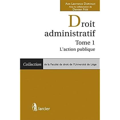 Droit administratif: Tome 1 - L'action publique