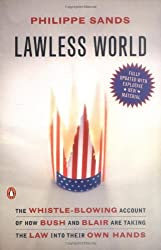 Lawless World: The Whistle-Blowing Account of How Bush and Blair Are Taking the Law into TheirO wn Hands by Philippe Sands (2006-09-26)