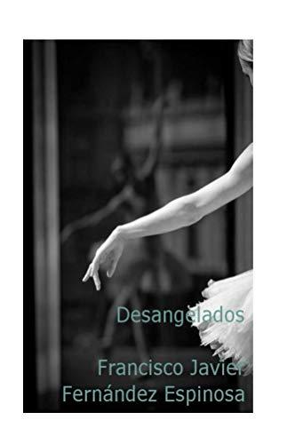 Desangelados por Francisco Javier Fernández Espinosa