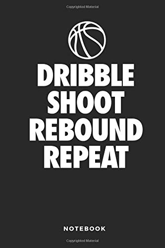 Dribble Shoot Rebound Repeat Notebook: 6x9 Blank Lined Basketball Composition Notebook or Journal for Coaches and Players por iHoop Publishing