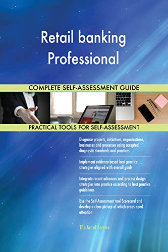 Retail banking Professional All-Inclusive Self-Assessment - More than 700 Success Criteria, Instant Visual Insights, Comprehensive Spreadsheet Dashboard, Auto-Prioritized for Quick Results