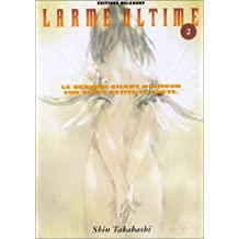 Larme ultime, tome 2 : Le Dernier chant d'amour sur cette petite planète