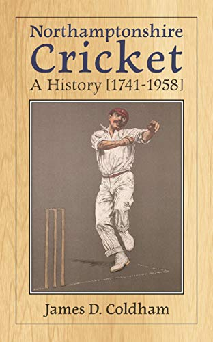 Northamptonshire Cricket: A History [1741-1958] (English Edition) por James D. Coldham