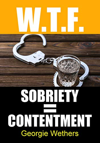 Sobriety = Contentment (English Edition)