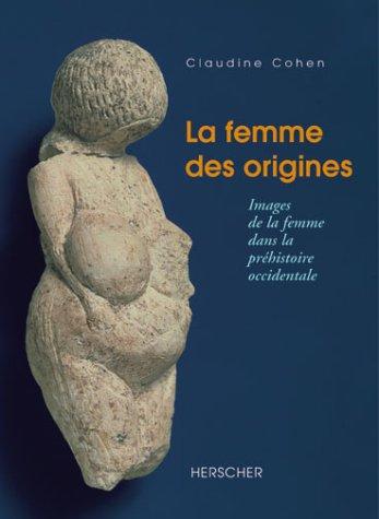 La femme des origines. Images de la femme dans la prhistoire occidentale