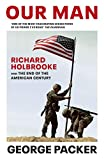 Our Man: Richard Holbrooke and the End of the American Century - George Packer
