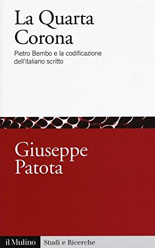 La quarta corona. Pietro Bembo e la codificazione dell'italiano scritto