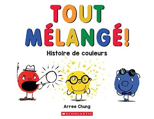 Tout M?lang?!: Histoire de Couleurs par Arree Chung