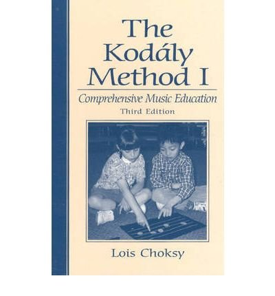 [(The Kodaly Method 1: Comprehensive Music Education )] [Author: Lois Choksy] [Oct-1998]