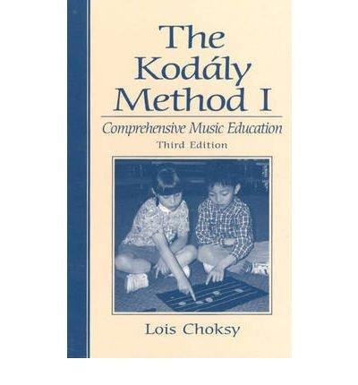 [(The Kodaly Method 1: Comprehensive Music Education )] [Author: Lois Choksy] [Oct-1998]