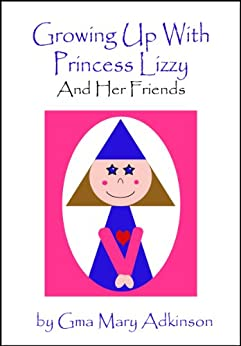 Growing Up With Princess Lizzy and Her Friends by [Adkinson, Gma Mary]