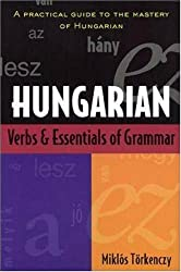 Hungarian Verbs And Essentials of Grammar: A Practical Guide to the Mastery of Hungarian (Verbs and Essentials of Grammar Series)