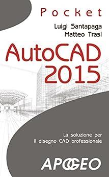 AutoCAD 2015 (Grafica e disegno Vol. 4) di [Trasi, Matteo, Santapaga, Luigi]