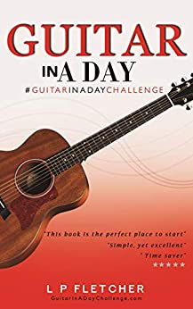 Guitar In A Day: #GuitarInADayChallenge (English Edition) de [Fletcher, L P]