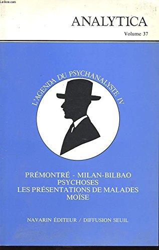 Analytica volume 37: l' agenda du psychanalyste iv -prémontré-milan bilbao -psychoses-les présentations de malades moise.