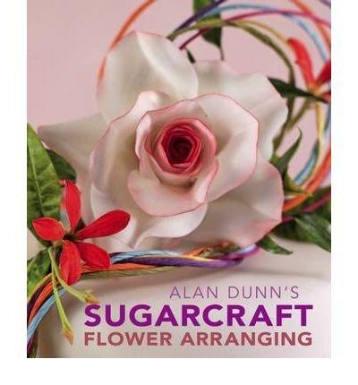 Portada del libro [(Alan Dunn's Sugarcraft Flower Arranging)] [ By (author) Alan Dunn ] [September, 2009]