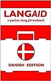 LANGAID Danish Edition: A pocket slang phrasebook (English Edition)