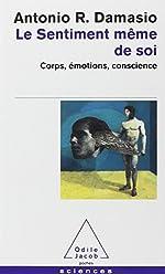 Le Sentiment même de soi - Corps, émotions, conscience de Antonio R. Damasio