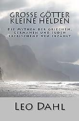 Große Götter - Kleine Helden: Die Mythen der Griechen, Germanen und Juden erfrischend neu erzählt
