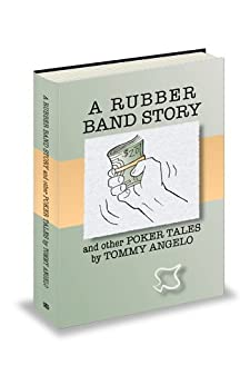 A Rubber Band Story and Other Poker Tales by Tommy Angelo (English Edition) von [Angelo, Tommy]