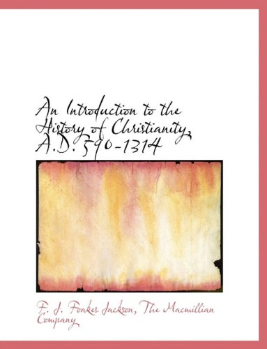 An Introduction to the History of Christianity, A.D. 590-1314