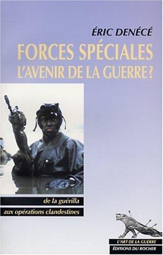 Forces spéciales, l'avenir de la guerre ? De la guérilla aux opérations clandestines