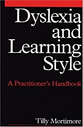Dyslexia and Learning Style: A Practitioner's Handbook (Dyslexia Series  (Whurr))