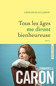 Tous les âges me diront bienheureuse par Emmanuelle Caron