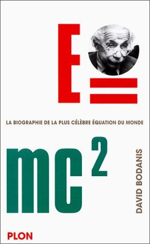 E=mc2 une biographie de la plus célèbre équation du monde