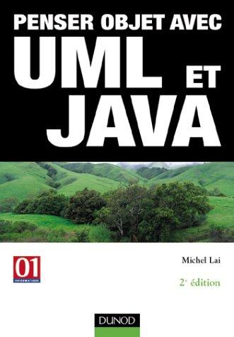 Penser objet avec UML et Java
