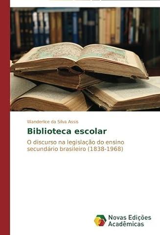 Biblioteca escolar: O discurso na legislação do ensino secundário brasileiro (1838-1968) (1968 Nova)