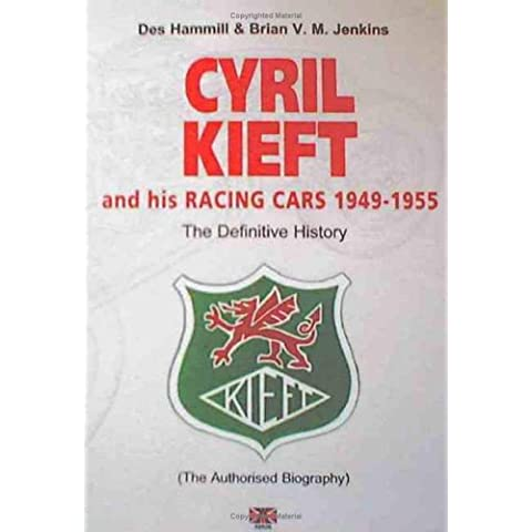 The Definitive History of Cyril Kieft and His Racing Cars 1949-1955: The Authorised Biography - 1951 1952 1953 1954 Car