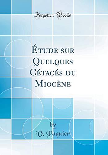 Étude Sur Quelques Cétacés Du Miocène (Classic Reprint) par V Paquier