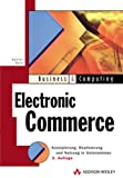 Electronic Commerce Konzipierung, Realisierung und Nutzung im Unternehmen