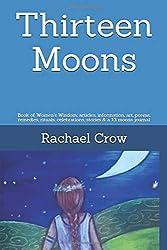 Thirteen Moons: Book of Women's Wisdom; articles, information, art, poems, remedies, rituals, celebrations, stories & a 13 moons journal