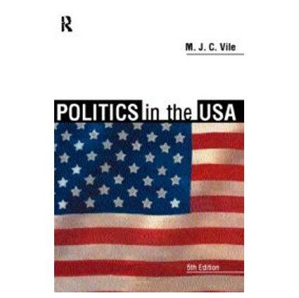 Politics in the USA [Paperback] [Jan 01, 2017] M.J.C. Vile
