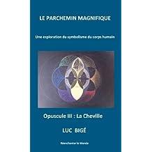 Le Parchemin Magnifique: Opuscule III : La Cheville (French Edition)