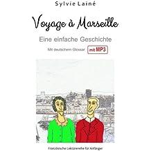 Voyage à Marseille, eine einfache Geschichte auf Französisch: Mit deutschem Glossar und Audio (Französische Lektürereihe für Anfänger)